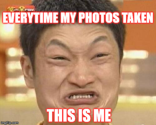 Impossibru Guy Original | EVERYTIME MY PHOTOS TAKEN THIS IS ME | image tagged in memes,impossibru guy original,funny,photos,funny memes | made w/ Imgflip meme maker
