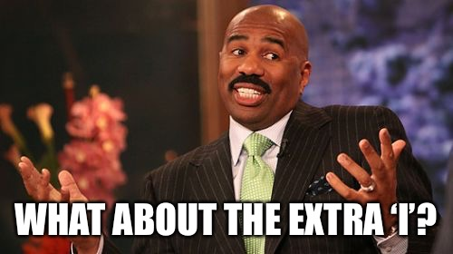 Steve Harvey Meme | WHAT ABOUT THE EXTRA 'I'? | image tagged in memes,steve harvey | made w/ Imgflip meme maker