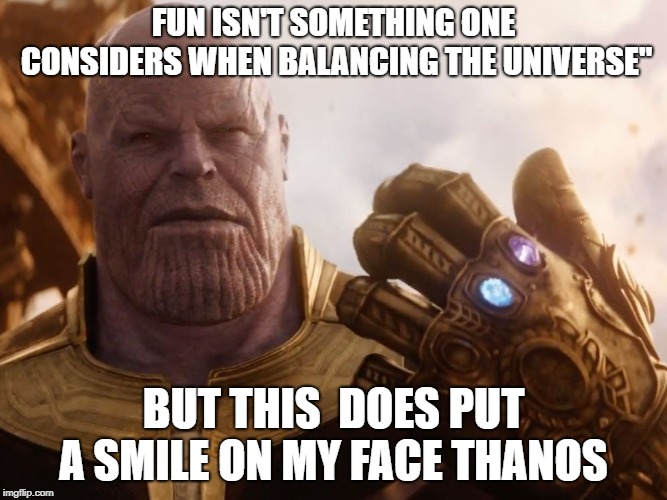 "Thanos Smile | FUN ISN'T SOMETHING ONE CONSIDERS WHEN BALANCING THE UNIVERSE"" BUT THIS  DOES PUT A SMILE ON MY FACE THANOS 