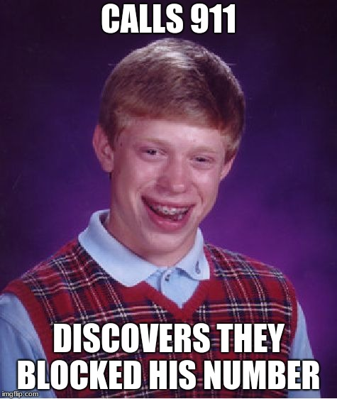 Bad Luck Brian Meme | CALLS 911 DISCOVERS THEY BLOCKED HIS NUMBER | image tagged in memes,bad luck brian | made w/ Imgflip meme maker