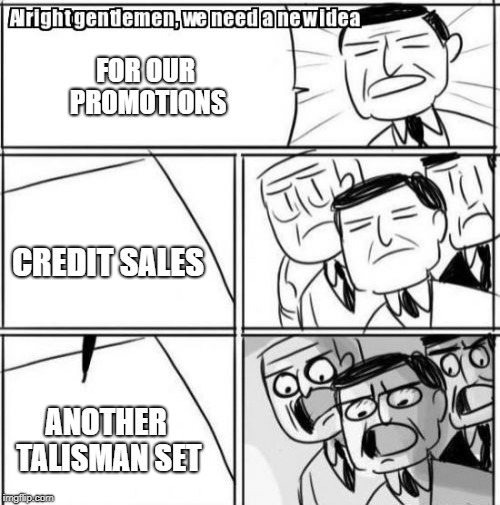 Alright Gentlemen We Need A New Idea Meme  FOR OUR PROMOTIONS CREDIT SALES ANOTHER TALISMAN SET  image tagged in memesalright gentlemen we need a new idea  made w Imgflip meme maker