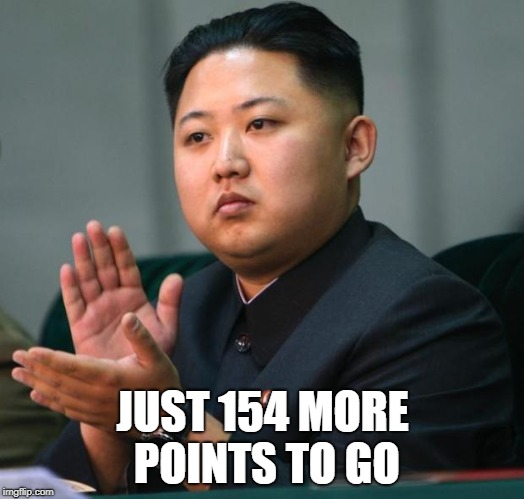 clap | JUST 154 MORE POINTS TO GO | image tagged in clap | made w/ Imgflip meme maker