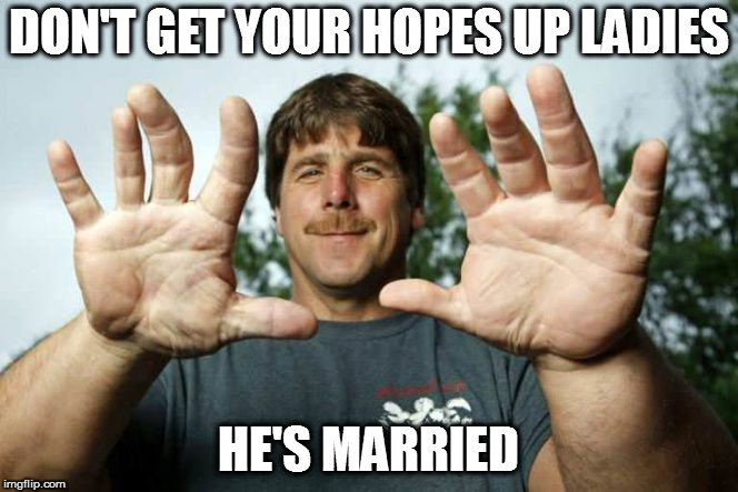 Size 30 wedding ring | DON'T GET YOUR HOPES UP LADIES HE'S MARRIED | image tagged in memes,jeff dabe,armwrestling champ | made w/ Imgflip meme maker