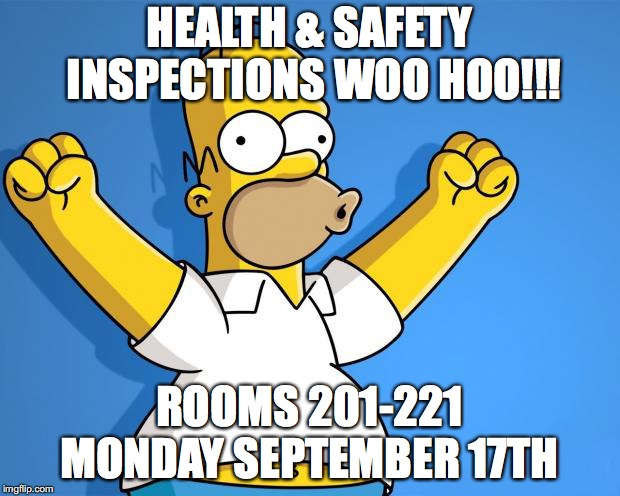 Woohoo Homer Simpson | HEALTH & SAFETY INSPECTIONS WOO HOO!!! ROOMS 201-221 MONDAY SEPTEMBER 17TH | image tagged in woohoo homer simpson | made w/ Imgflip meme maker