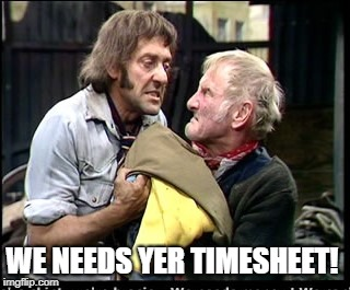 Steptoe & Son Timesheet Reminder | WE NEEDS YER TIMESHEET! | image tagged in timesheet reminder,steptoe and son,timesheet meme,steptoe  son timesheet reminder | made w/ Imgflip meme maker