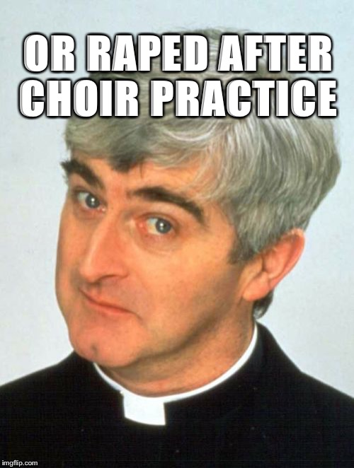 Father Ted Meme | OR **PED AFTER CHOIR PRACTICE | image tagged in memes,father ted | made w/ Imgflip meme maker