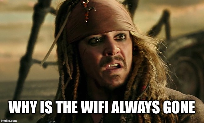 WHY IS THE WIFI ALWAYS GONE | made w/ Imgflip meme maker
