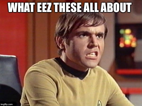 Upset Chekov | WHAT EEZ THESE ALL ABOUT | image tagged in upset chekov | made w/ Imgflip meme maker