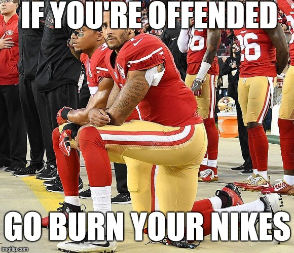 IF YOU'RE OFFENDED GO BURN YOUR NIKES | made w/ Imgflip meme maker