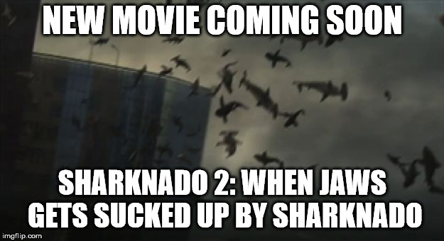 Sharknado 2 is coming soon! | NEW MOVIE COMING SOON SHARKNADO 2: WHEN JAWS GETS SUCKED UP BY SHARKNADO | image tagged in sharknado,shark,sharks,tornado,memes,jaws | made w/ Imgflip meme maker