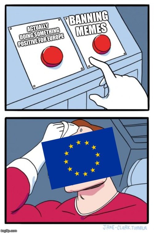 EU Two buttons | ACTUALLY DOING SOMETHING POSITIVE FOR EUROPE BANNING MEMES | image tagged in memes,two buttons,eu | made w/ Imgflip meme maker
