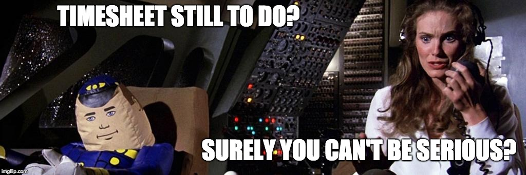 Airplane Timesheet Reminder | TIMESHEET STILL TO DO? SURELY YOU CAN'T BE SERIOUS? | image tagged in timesheet reminder,timesheet meme,surely you can't be serious,airplane 1980 | made w/ Imgflip meme maker