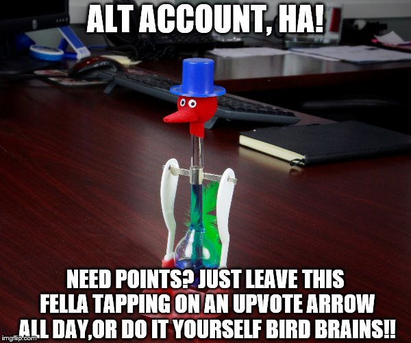 Your welcome point whores...Now get tapping you will soon be flying up the rankings!! | ALT ACCOUNT, HA! NEED POINTS? JUST LEAVE THIS FELLA TAPPING ON AN UPVOTE ARROW ALL DAY,OR DO IT YOURSELF BIRD BRAINS!! | image tagged in imgflip users,imgflip points,imgflip community,imgflip trends,flip the bird | made w/ Imgflip meme maker