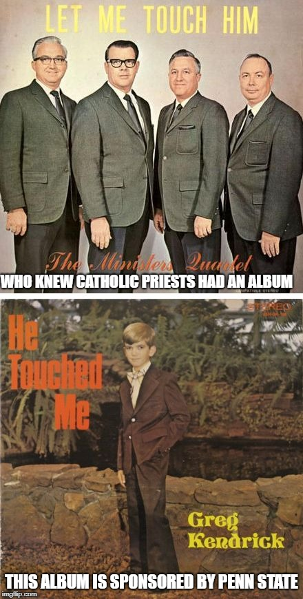 WHO KNEW CATHOLIC PRIESTS HAD AN ALBUM THIS ALBUM IS SPONSORED BY PENN STATE | image tagged in when album cover themes go bad | made w/ Imgflip meme maker