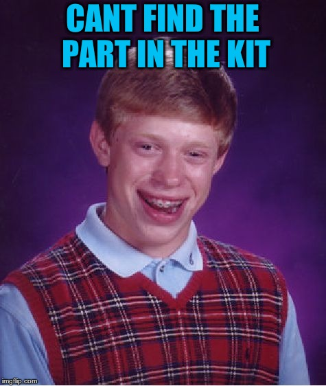 Bad Luck Brian Meme | CANT FIND THE PART IN THE KIT | image tagged in memes,bad luck brian | made w/ Imgflip meme maker