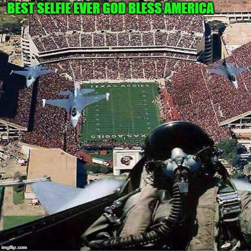 got to hand it to our military   | BEST SELFIE EVER GOD BLESS AMERICA | image tagged in fighter pilot,selfie | made w/ Imgflip meme maker