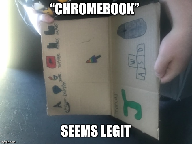 "Don't it? | ""CHROMEBOOK"" SEEMS LEGIT 