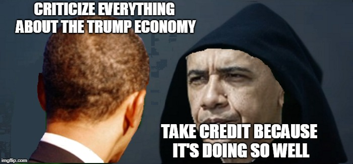 Evil Obama | CRITICIZE EVERYTHING ABOUT THE TRUMP ECONOMY TAKE CREDIT BECAUSE IT'S DOING SO WELL | image tagged in barack obama,donald trump,evil kermit,political meme,original meme | made w/ Imgflip meme maker