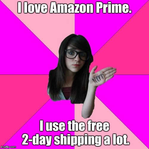 Idiot Nerd Girl | I love Amazon Prime. I use the free 2-day shipping a lot. | image tagged in memes,idiot nerd girl,opposite day,amazon,transformers | made w/ Imgflip meme maker