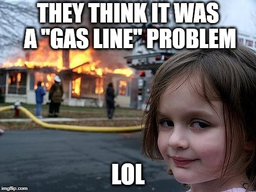 "Meanwhile In Massachusetts  | THEY THINK IT WAS A ""GAS LINE"" PROBLEM LOL 