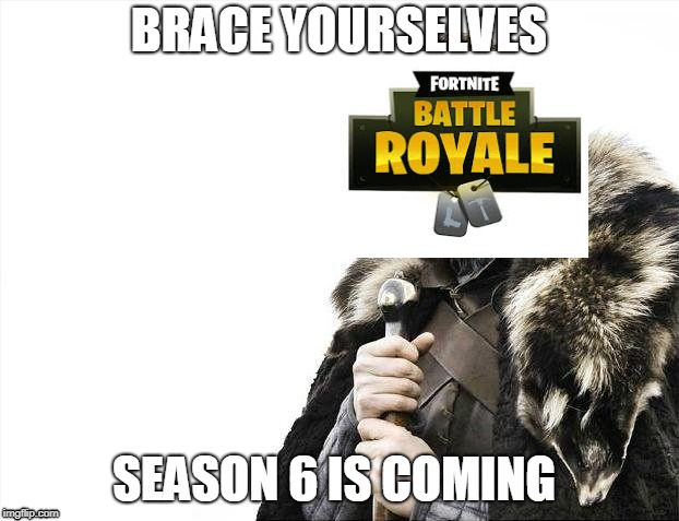 Brace Yourselves X is Coming Meme | BRACE YOURSELVES SEASON 6 IS COMING | image tagged in memes,brace yourselves x is coming | made w/ Imgflip meme maker