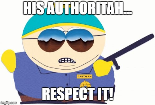 Officer Cartman | HIS AUTHORITAH... RESPECT IT! | image tagged in memes,officer cartman | made w/ Imgflip meme maker