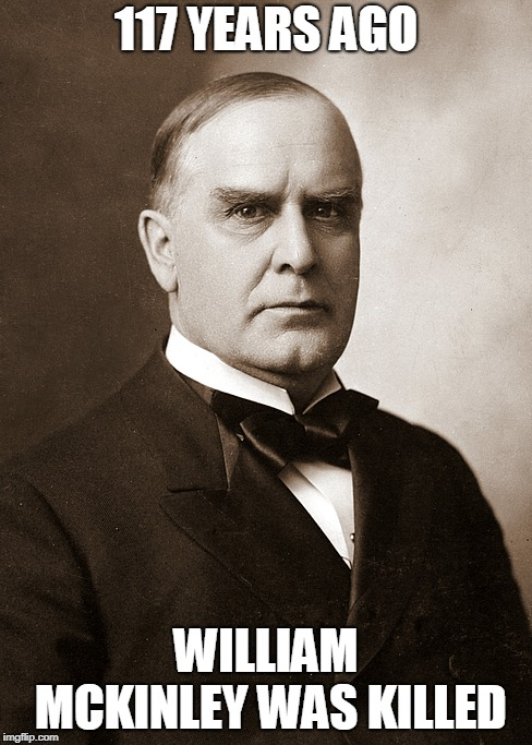 3rd to be killed | 117 YEARS AGO WILLIAM MCKINLEY WAS KILLED | image tagged in william mckinley,death,murder,assassination,america,president | made w/ Imgflip meme maker