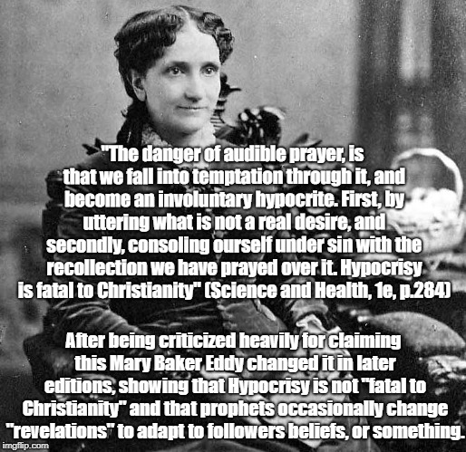 "Mary Baker Eddy | ""The danger of audible prayer, is that we fall into temptation through it, and become an involuntary hypocrite. First, by uttering what is n 