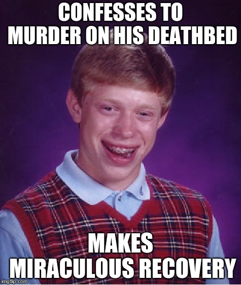Bad Luck Jumbo | CONFESSES TO MURDER ON HIS DEATHBED MAKES MIRACULOUS RECOVERY | image tagged in memes,bad luck brian,funny,recovery,death,murder | made w/ Imgflip meme maker