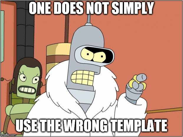 I did it wrong! AGAIN! | ONE DOES NOT SIMPLY USE THE WRONG TEMPLATE | image tagged in memes,bender,funny,one does not simply,you're doing it wrong,wrong template | made w/ Imgflip meme maker