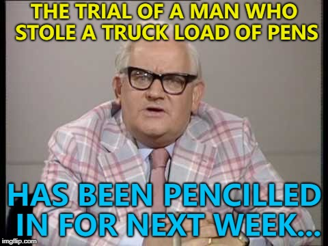 That's what happens when you don't follow the rule of law... :) | THE TRIAL OF A MAN WHO STOLE A TRUCK LOAD OF PENS HAS BEEN PENCILLED IN FOR NEXT WEEK... | image tagged in ronnie barker news,memes,crime | made w/ Imgflip meme maker
