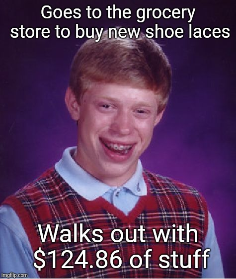 Needs New Shoe Laces | Goes to the grocery store to buy new shoe laces Walks out with $124.86 of stuff | image tagged in memes,bad luck brian,shoes,justjeff | made w/ Imgflip meme maker