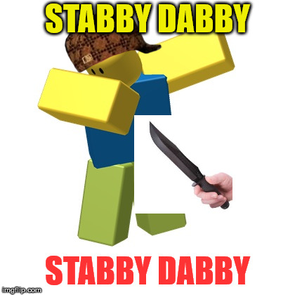 Stabby Dabby Roblox Scumbag | STABBY DABBY STABBY DABBY | image tagged in roblox dab,roblox,knife,dab,dabbing,memes | made w/ Imgflip meme maker