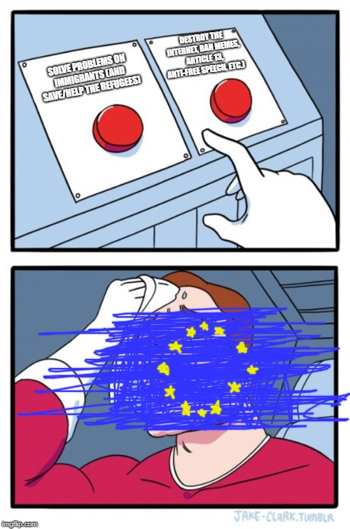 Two Buttons Meme |  DESTROY THE INTERNET, BAN MEMES, ARTICLE 13, ANTI-FREE SPEECH, ETC.); SOLVE PROBLEMS ON IMMIGRANTS (AND SAVE/HELP THE REFUGEES) | image tagged in memes,two buttons | made w/ Imgflip meme maker