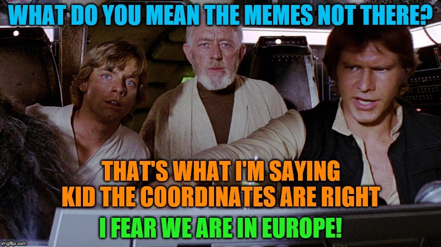 Alderaan? Aldermemesargon you mean!! | . | image tagged in banned,memes,europe,star wars | made w/ Imgflip meme maker