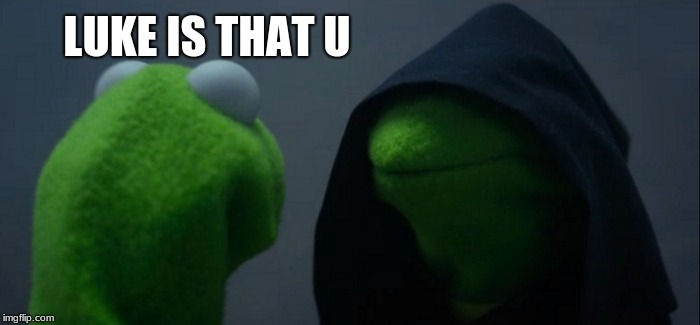 Evil Kermit Meme | LUKE IS THAT U | image tagged in memes,evil kermit | made w/ Imgflip meme maker