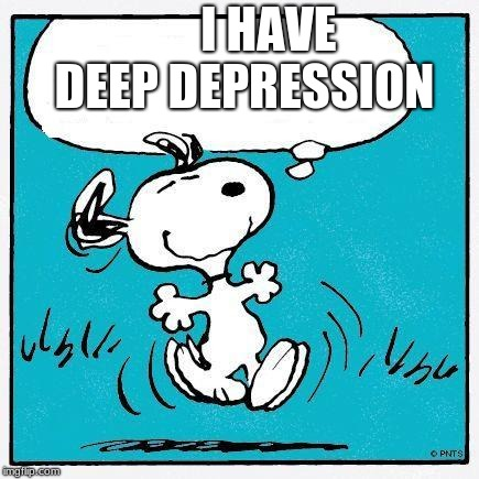 snoopy | I HAVE DEEP DEPRESSION | image tagged in snoopy | made w/ Imgflip meme maker