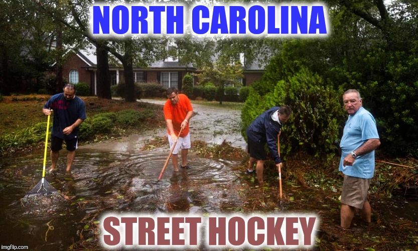 No Need to Keep and Eye Out for Cars (Too Soon, Too Soon) | NORTH CAROLINA STREET HOCKEY | image tagged in hurricane florence,too soon,hockey | made w/ Imgflip meme maker