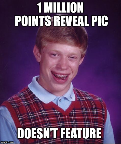 Bad Luck Brian | 1 MILLION POINTS REVEAL PIC DOESN'T FEATURE | image tagged in memes,bad luck brian,face reveal,one million points,imgflip points,featured | made w/ Imgflip meme maker