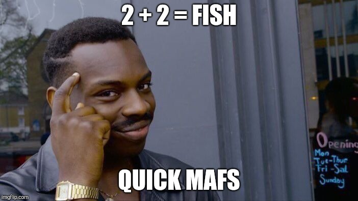 Roll Safe Think About It Meme | 2 + 2 = FISH QUICK MAFS | image tagged in memes,roll safe think about it | made w/ Imgflip meme maker