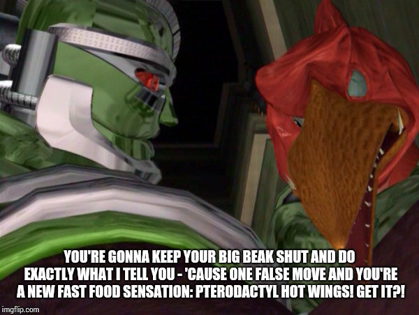 You're gonna keep your big beak shut | YOU'RE GONNA KEEP YOUR BIG BEAK SHUT AND DO EXACTLY WHAT I TELL YOU - 'CAUSE ONE FALSE MOVE AND YOU'RE A NEW FAST FOOD SENSATION: PTERODACTY | image tagged in transformers,beast wars,rhinox,terrorsaur | made w/ Imgflip meme maker