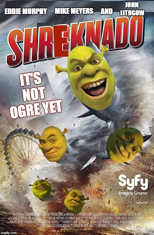 Shreknado Shrek nado Shrek-nado shrek meme sharknado meme shrek meme | EDDIE MURPHY MIKE MEYERS AND JOHN LITHGOW | image tagged in shrek,memes,sharknado,sharks,ogre | made w/ Imgflip meme maker