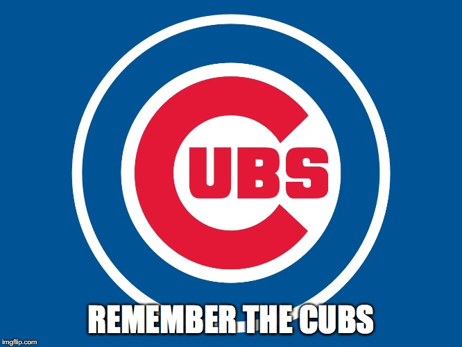 Chicago cubs  | REMEMBER THE CUBS | image tagged in chicago cubs | made w/ Imgflip meme maker