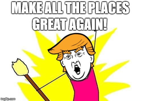 MATPGA | MAKE ALL THE PLACES GREAT AGAIN! | image tagged in donald trump,x all the y,maga,tokinjester | made w/ Imgflip meme maker