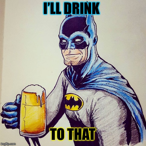 I'LL DRINK TO THAT | made w/ Imgflip meme maker
