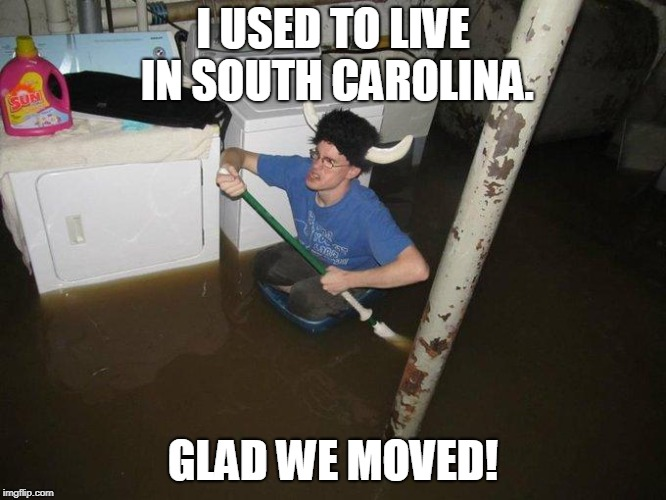Laundry Viking Meme | I USED TO LIVE IN SOUTH CAROLINA. GLAD WE MOVED! | image tagged in memes,laundry viking | made w/ Imgflip meme maker