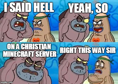 How Tough Are You Meme | I SAID HELL YEAH, SO ON A CHRISTIAN MINECRAFT SERVER RIGHT THIS WAY SIR | image tagged in memes,how tough are you | made w/ Imgflip meme maker