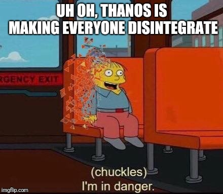 Infinity War Dusted Death | UH OH, THANOS IS MAKING EVERYONE DISINTEGRATE | image tagged in infinity war dusted death | made w/ Imgflip meme maker