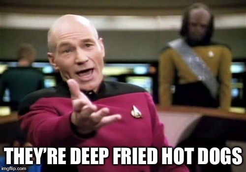 Picard Wtf Meme | THEY'RE DEEP FRIED HOT DOGS | image tagged in memes,picard wtf | made w/ Imgflip meme maker