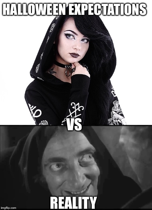 HALLOWEEN EXPECTATIONS VS REALITY | image tagged in halloween is coming,young frankenstein,goth memes,black and white,expectations vs reality | made w/ Imgflip meme maker